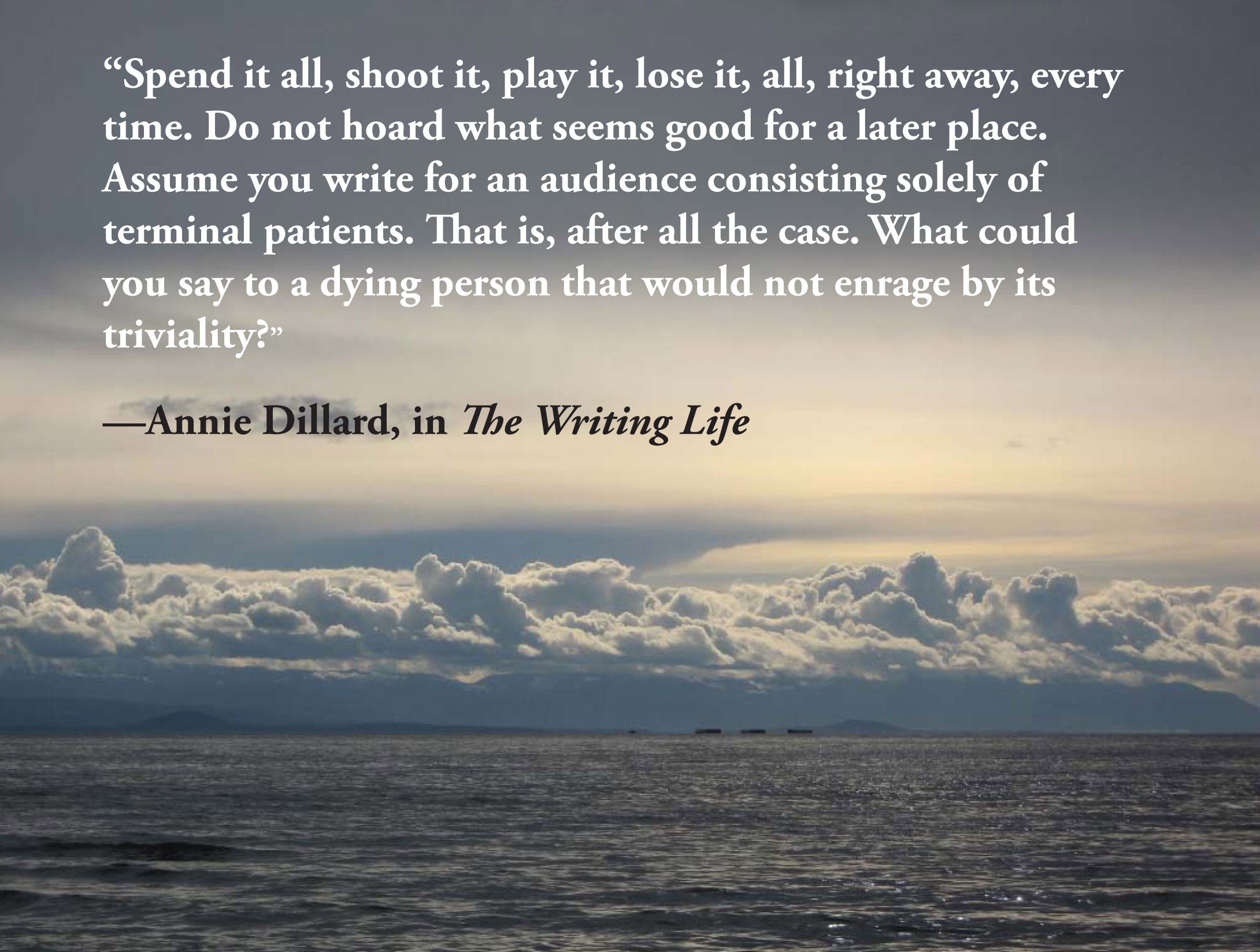 annie dillard the writing life 67 quotes from the writing life: 'how we spend our days is, of course, how we spend our lives.